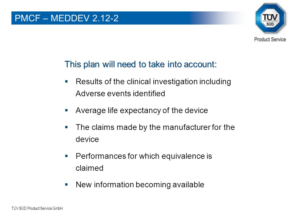 PMCF – MEDDEV 2.12-2 This plan will need to take into account: