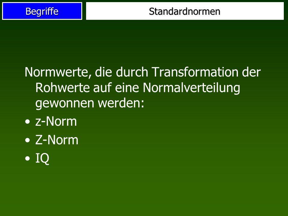 Standardnormen Normwerte, die durch Transformation der Rohwerte auf eine Normalverteilung gewonnen werden: