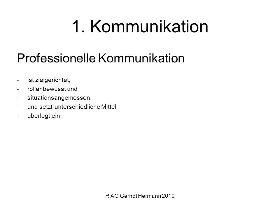 1. Kommunikation Professionelle Kommunikation ist zielgerichtet,