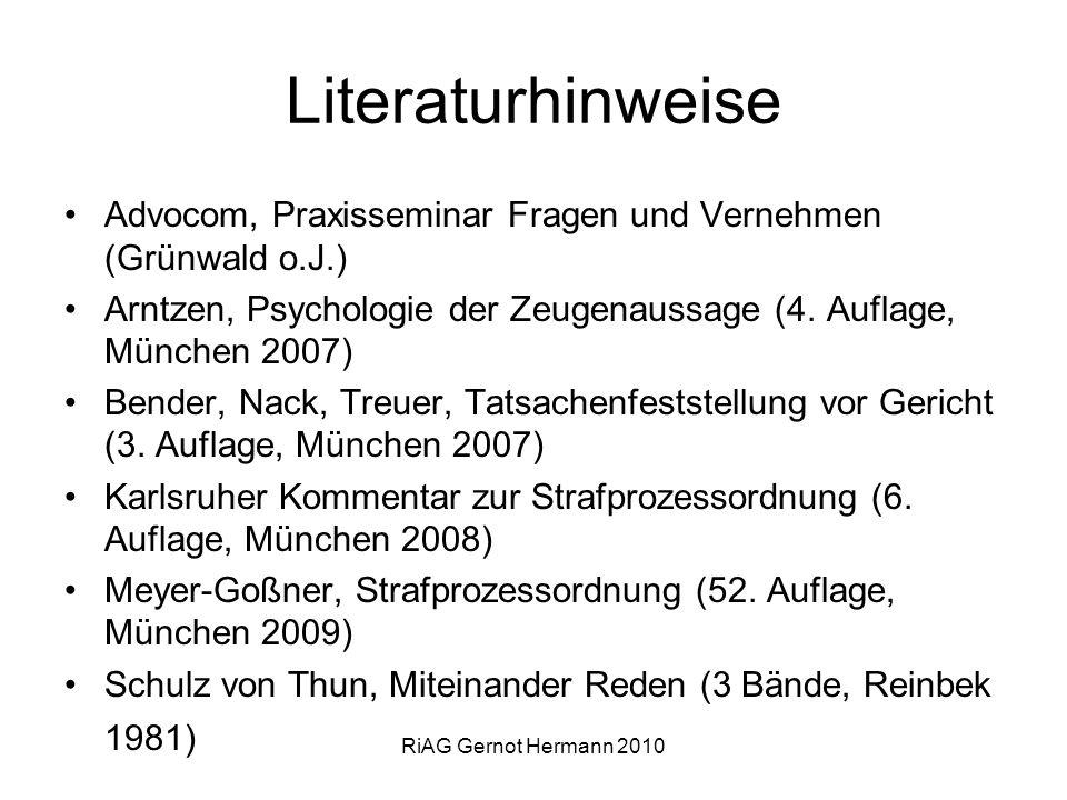 LiteraturhinweiseAdvocom, Praxisseminar Fragen und Vernehmen (Grünwald o.J.) Arntzen, Psychologie der Zeugenaussage (4. Auflage, München 2007)