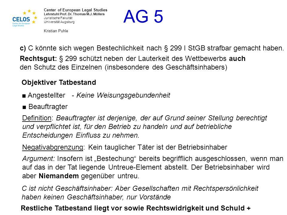 c) C könnte sich wegen Bestechlichkeit nach § 299 I StGB strafbar gemacht haben.