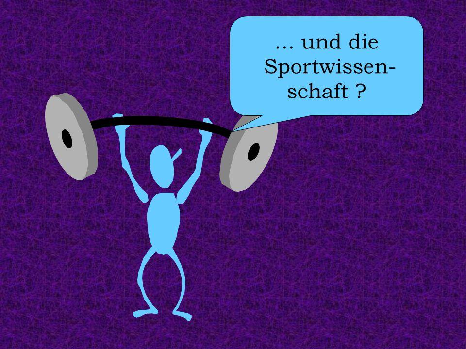 ... und die Sportwissen- schaft
