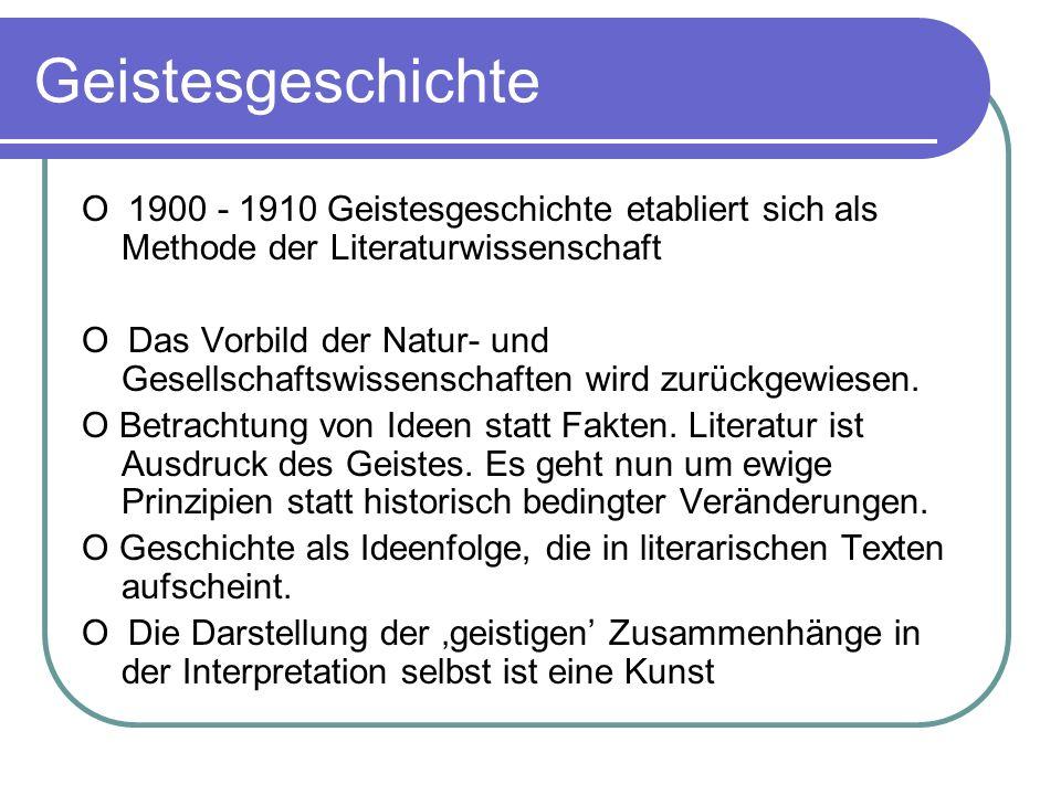 Geistesgeschichte O 1900 - 1910 Geistesgeschichte etabliert sich als Methode der Literaturwissenschaft.