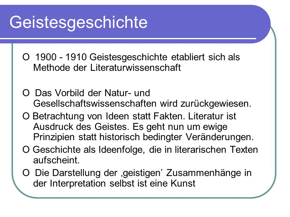 GeistesgeschichteO 1900 - 1910 Geistesgeschichte etabliert sich als Methode der Literaturwissenschaft.