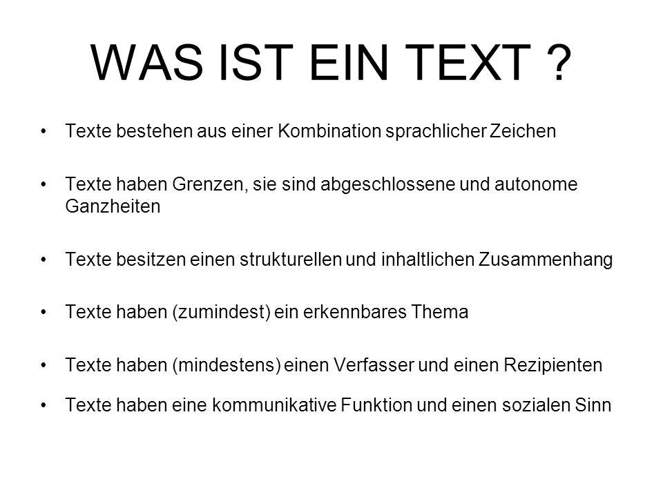 WAS IST EIN TEXT Texte bestehen aus einer Kombination sprachlicher Zeichen. Texte haben Grenzen, sie sind abgeschlossene und autonome Ganzheiten.