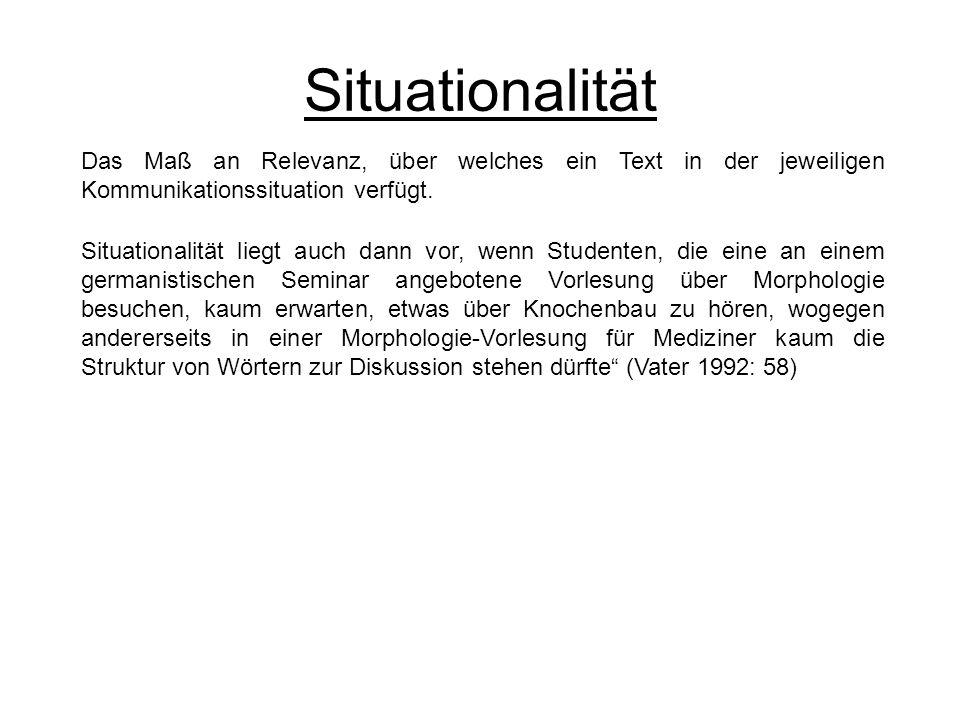 SituationalitätDas Maß an Relevanz, über welches ein Text in der jeweiligen Kommunikationssituation verfügt.