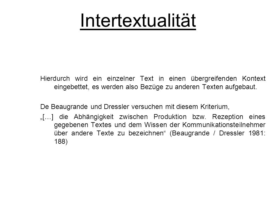 IntertextualitätHierdurch wird ein einzelner Text in einen übergreifenden Kontext eingebettet, es werden also Bezüge zu anderen Texten aufgebaut.