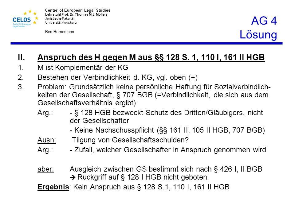 AG 4 Lösung II. Anspruch des H gegen M aus §§ 128 S. 1, 110 I, 161 II HGB. M ist Komplementär der KG.