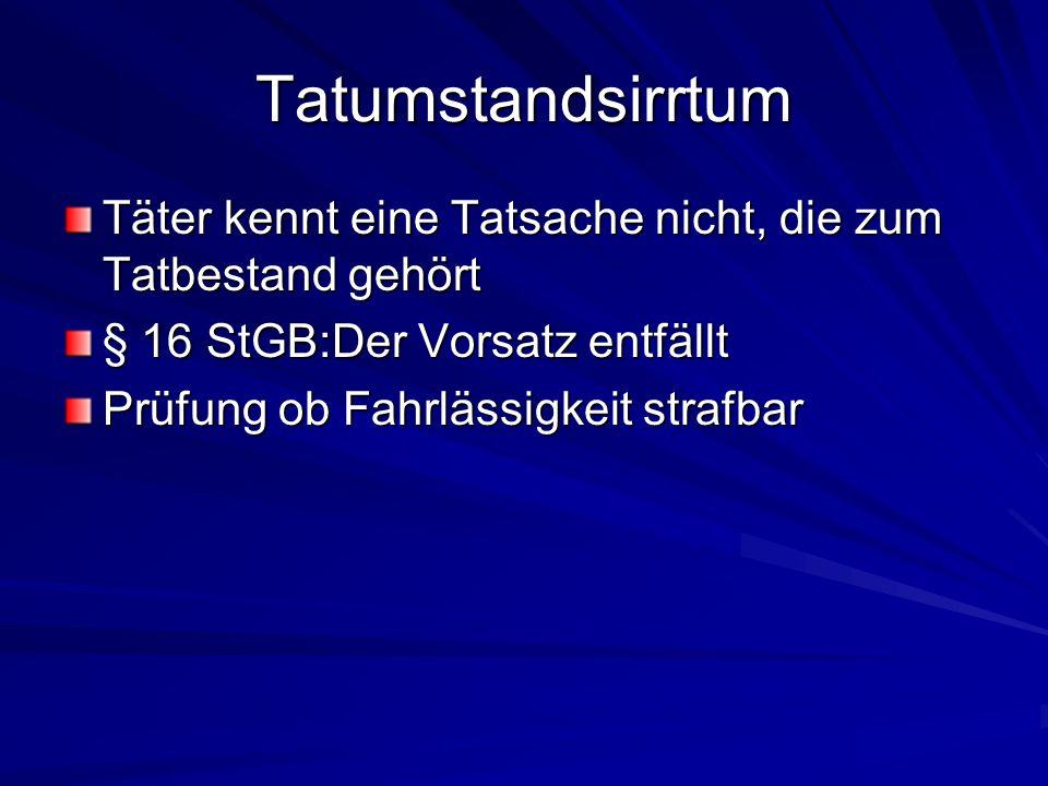 Tatumstandsirrtum Täter kennt eine Tatsache nicht, die zum Tatbestand gehört. § 16 StGB:Der Vorsatz entfällt.