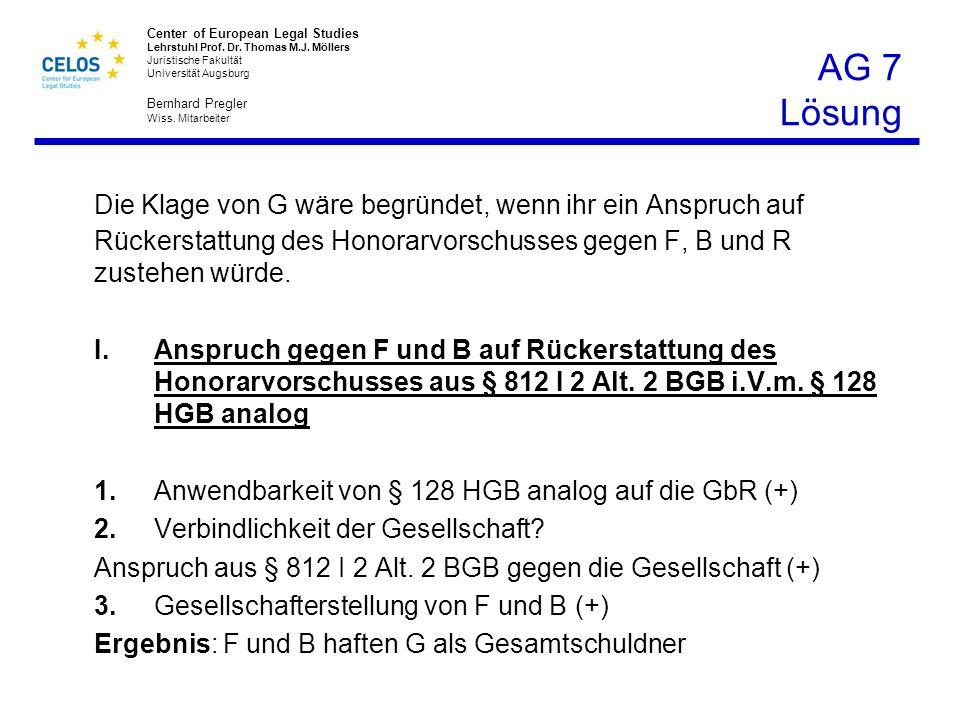 AG 7 Lösung Die Klage von G wäre begründet, wenn ihr ein Anspruch auf Rückerstattung des Honorarvorschusses gegen F, B und R zustehen würde.