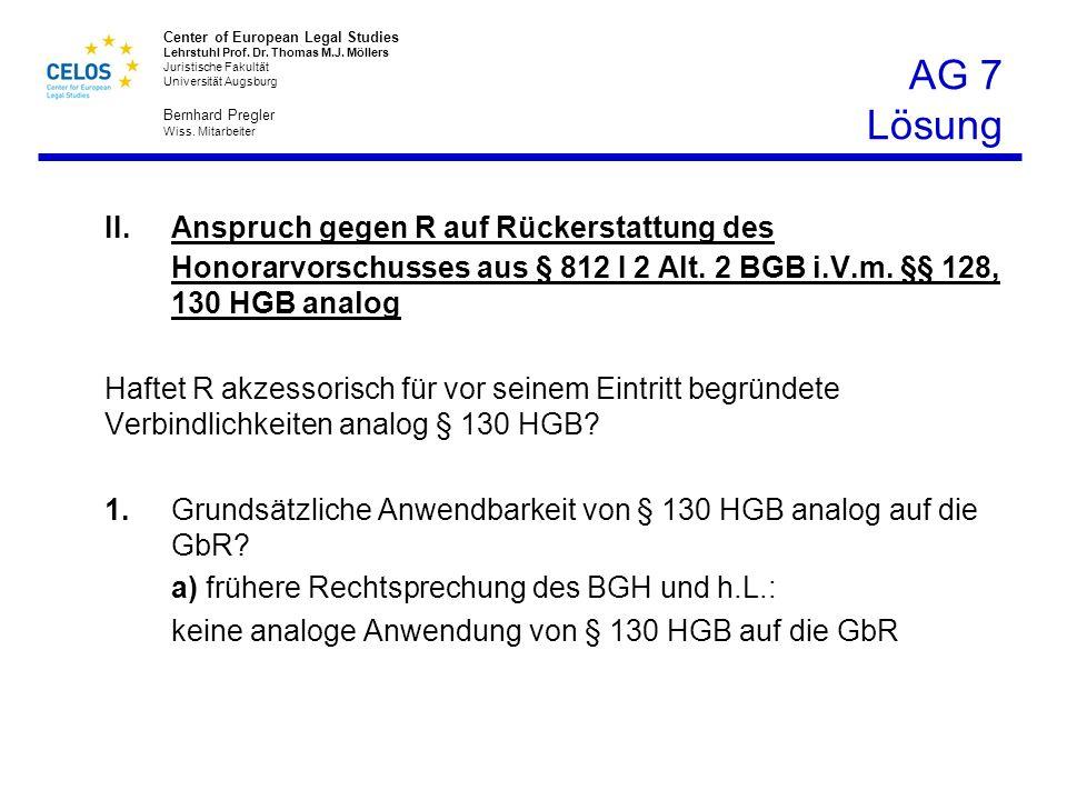 AG 7 Lösung II. Anspruch gegen R auf Rückerstattung des Honorarvorschusses aus § 812 I 2 Alt. 2 BGB i.V.m. §§ 128, 130 HGB analog.