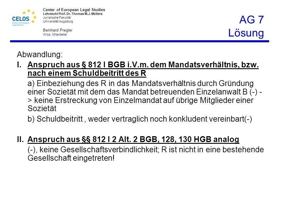 AG 7 Lösung Abwandlung: I. Anspruch aus § 812 I BGB i.V.m. dem Mandatsverhältnis, bzw. nach einem Schuldbeitritt des R.