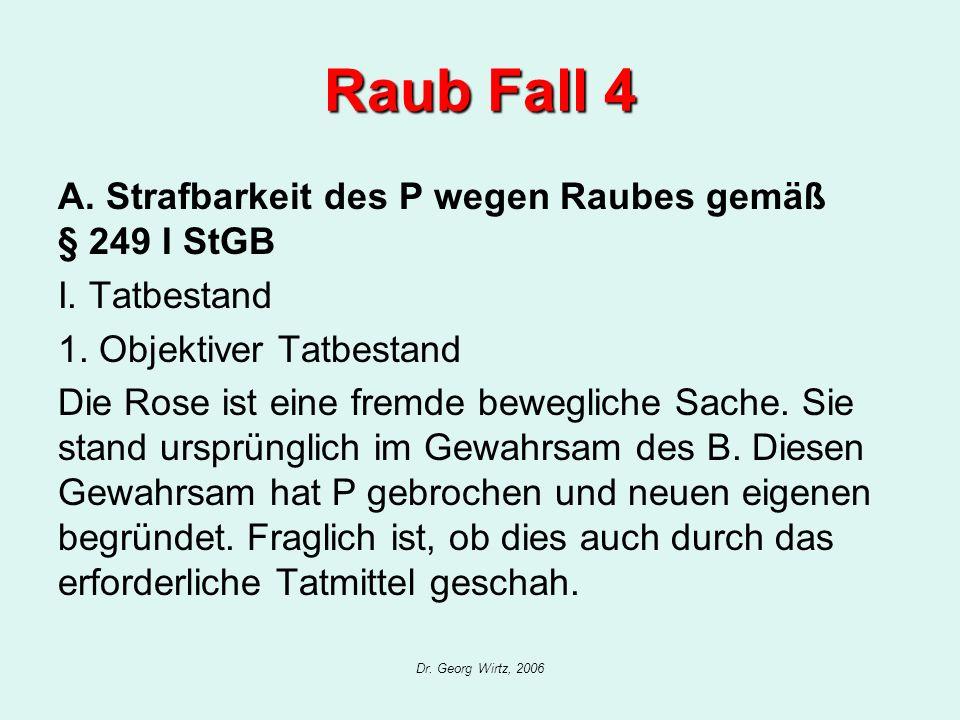Raub Fall 4 A. Strafbarkeit des P wegen Raubes gemäß § 249 I StGB