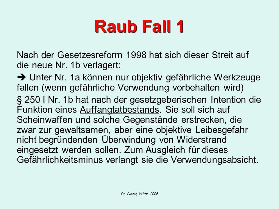 Raub Fall 1 Nach der Gesetzesreform 1998 hat sich dieser Streit auf die neue Nr. 1b verlagert: