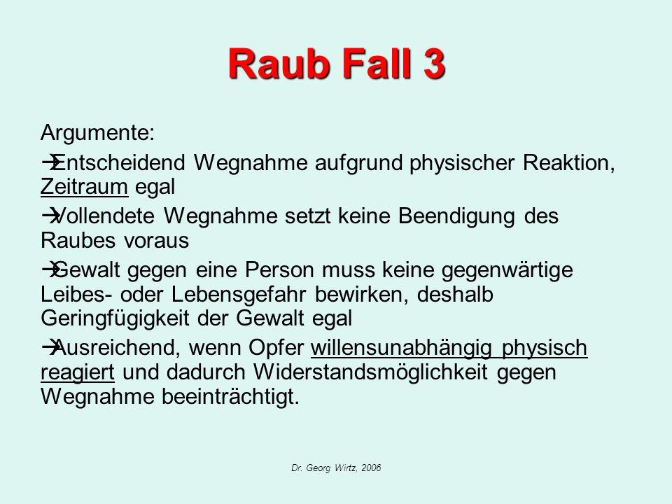 Raub Fall 3 Argumente: Entscheidend Wegnahme aufgrund physischer Reaktion, Zeitraum egal.