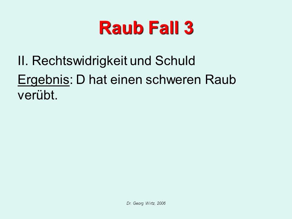 Raub Fall 3 II. Rechtswidrigkeit und Schuld