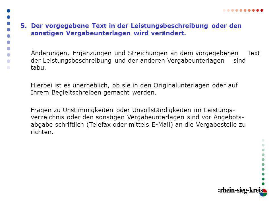 5. Der vorgegebene Text in der Leistungsbeschreibung oder den sonstigen Vergabeunterlagen wird verändert.