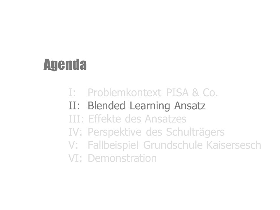 Agenda. I:. Problemkontext PISA & Co. II:. Blended Learning Ansatz