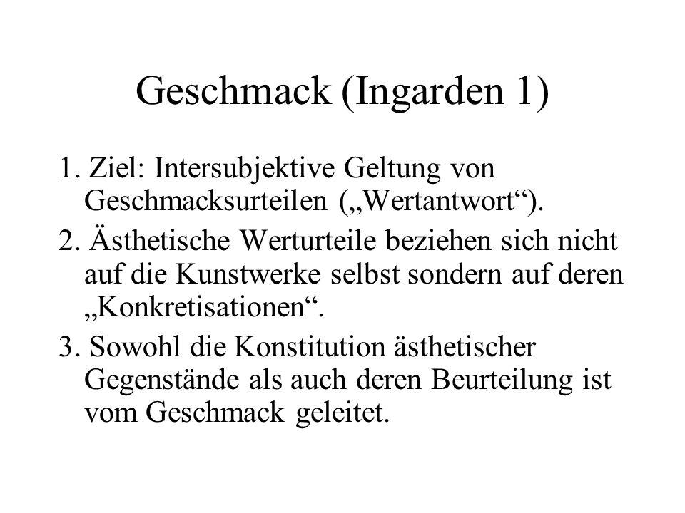 """Geschmack (Ingarden 1) 1. Ziel: Intersubjektive Geltung von Geschmacksurteilen (""""Wertantwort )."""