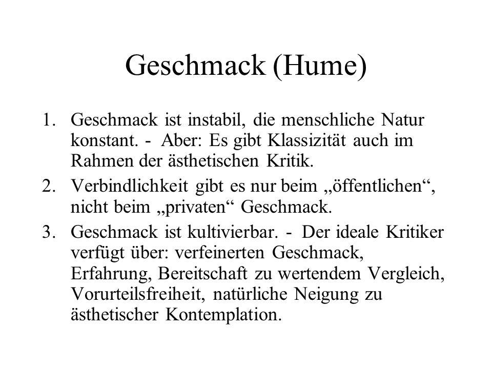Geschmack (Hume) Geschmack ist instabil, die menschliche Natur konstant. - Aber: Es gibt Klassizität auch im Rahmen der ästhetischen Kritik.