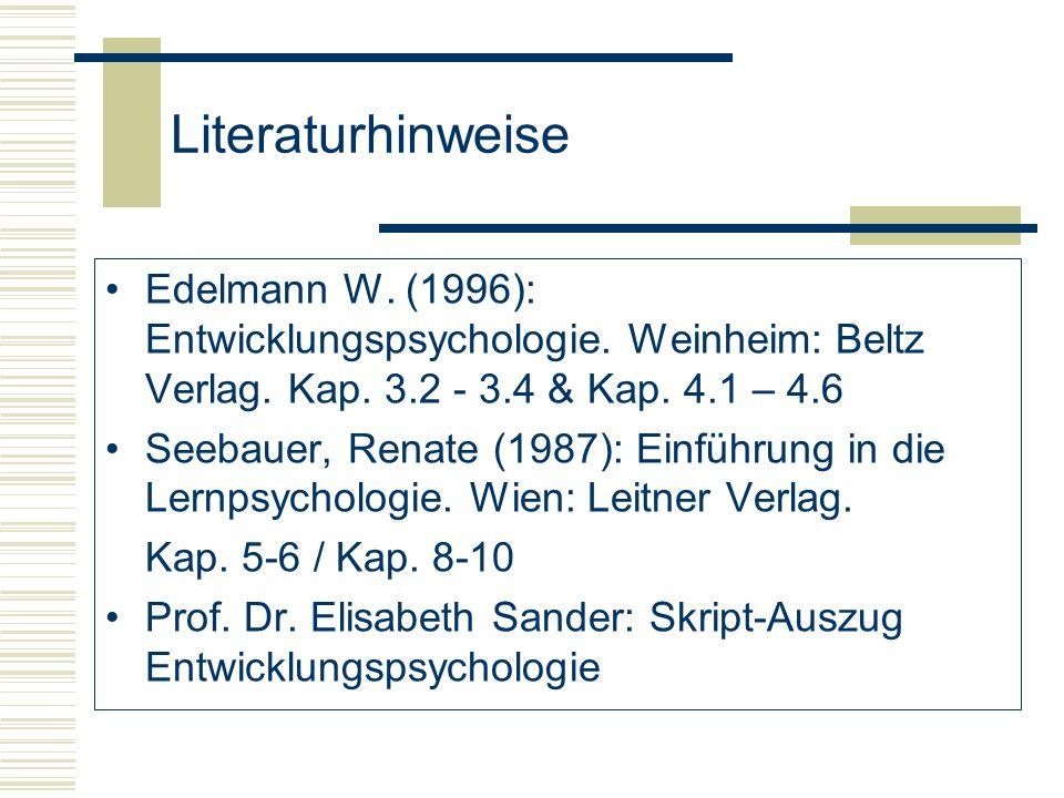 LiteraturhinweiseEdelmann W. (1996): Entwicklungspsychologie. Weinheim: Beltz Verlag. Kap. 3.2 - 3.4 & Kap. 4.1 – 4.6.