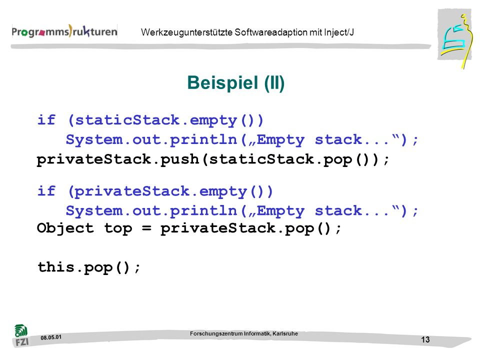"Beispiel (II)if (staticStack.empty()) System.out.println(""Empty stack... ); privateStack.push(staticStack.pop());"