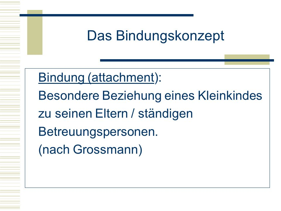 Das Bindungskonzept Bindung (attachment):