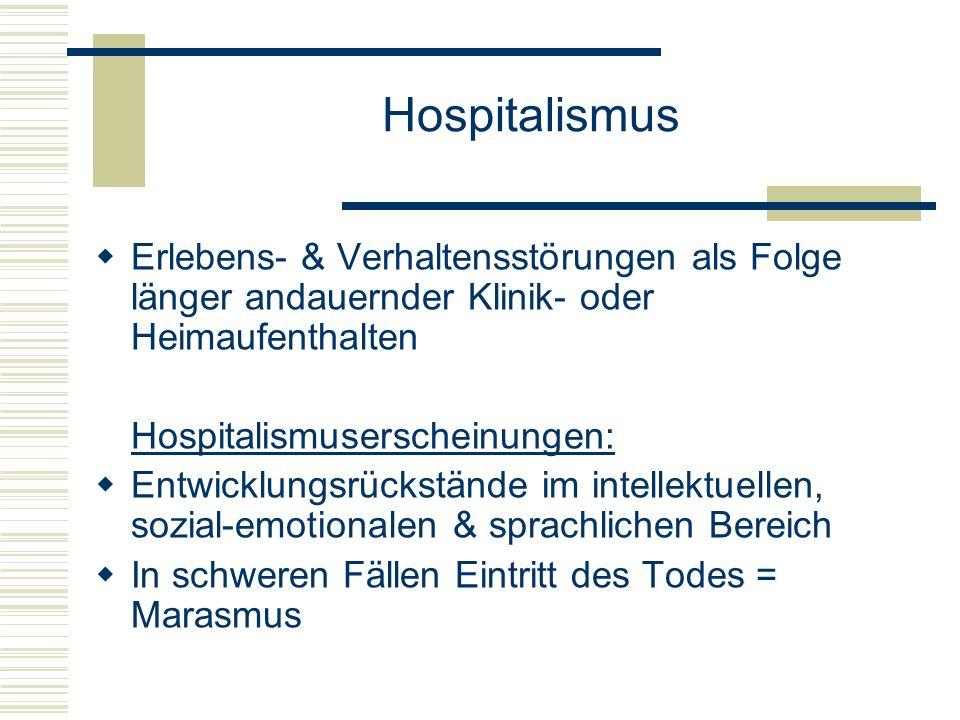 Hospitalismus Erlebens- & Verhaltensstörungen als Folge länger andauernder Klinik- oder Heimaufenthalten.
