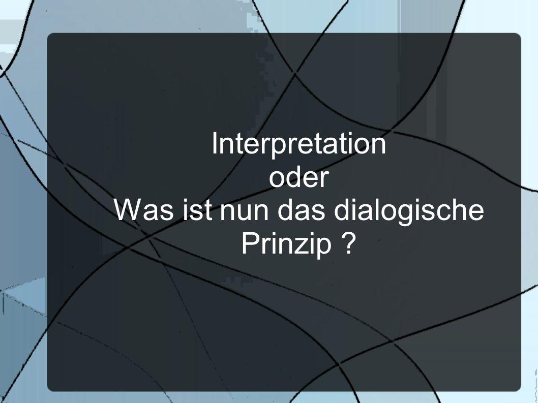 Interpretation oder Was ist nun das dialogische Prinzip