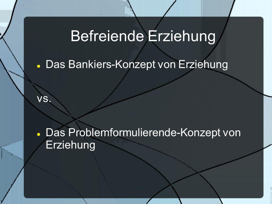 Befreiende Erziehung Das Bankiers-Konzept von Erziehung vs.