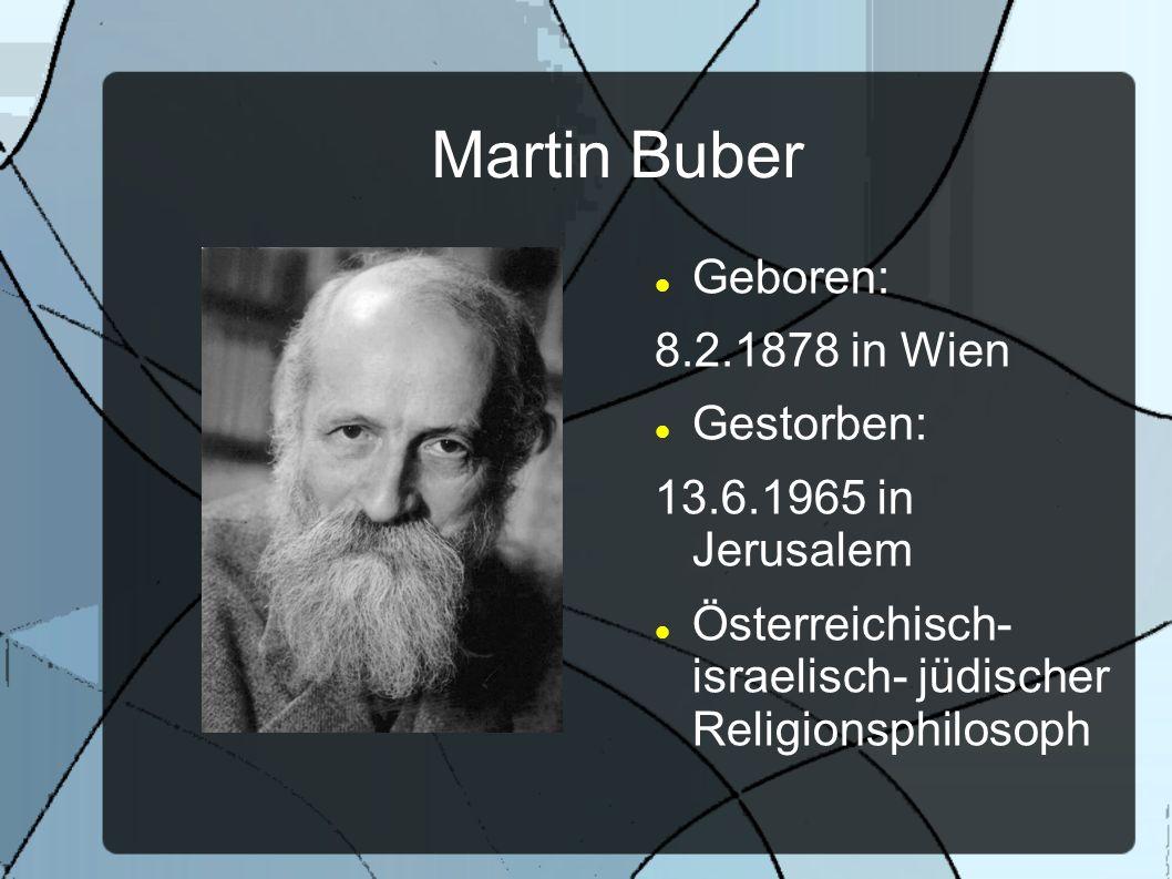 Martin Buber Geboren: 8.2.1878 in Wien Gestorben:
