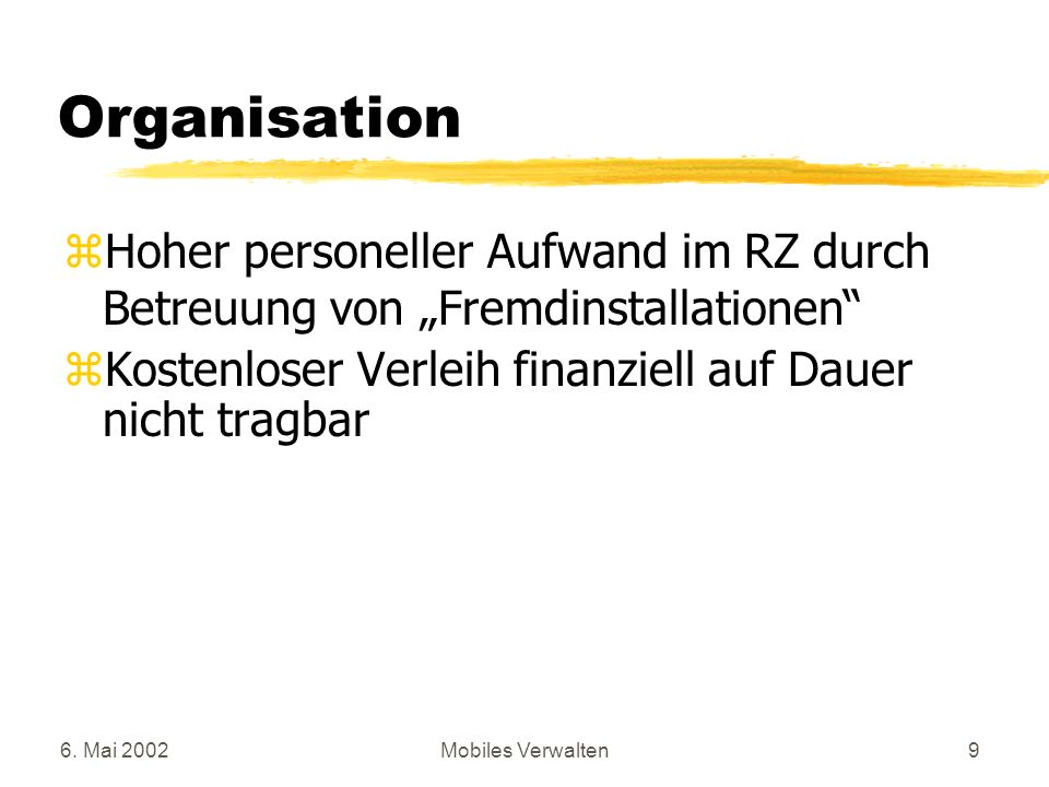 """Organisation Hoher personeller Aufwand im RZ durch Betreuung von """"Fremdinstallationen Kostenloser Verleih finanziell auf Dauer nicht tragbar."""