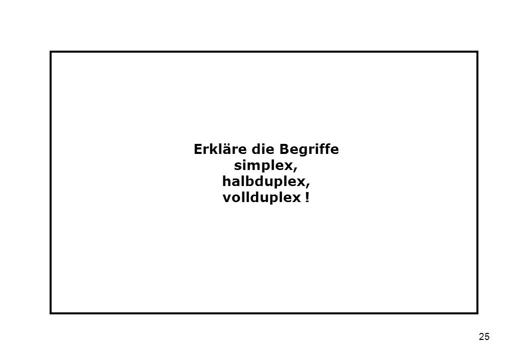 Erkläre die Begriffe simplex, halbduplex, vollduplex !