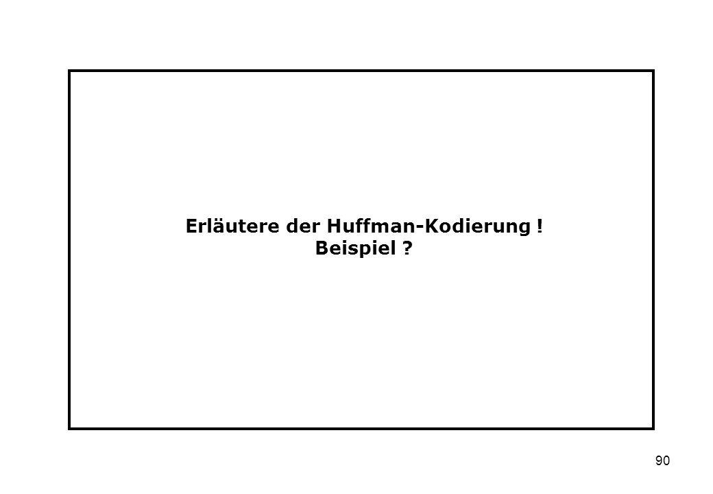 Erläutere der Huffman-Kodierung ! Beispiel
