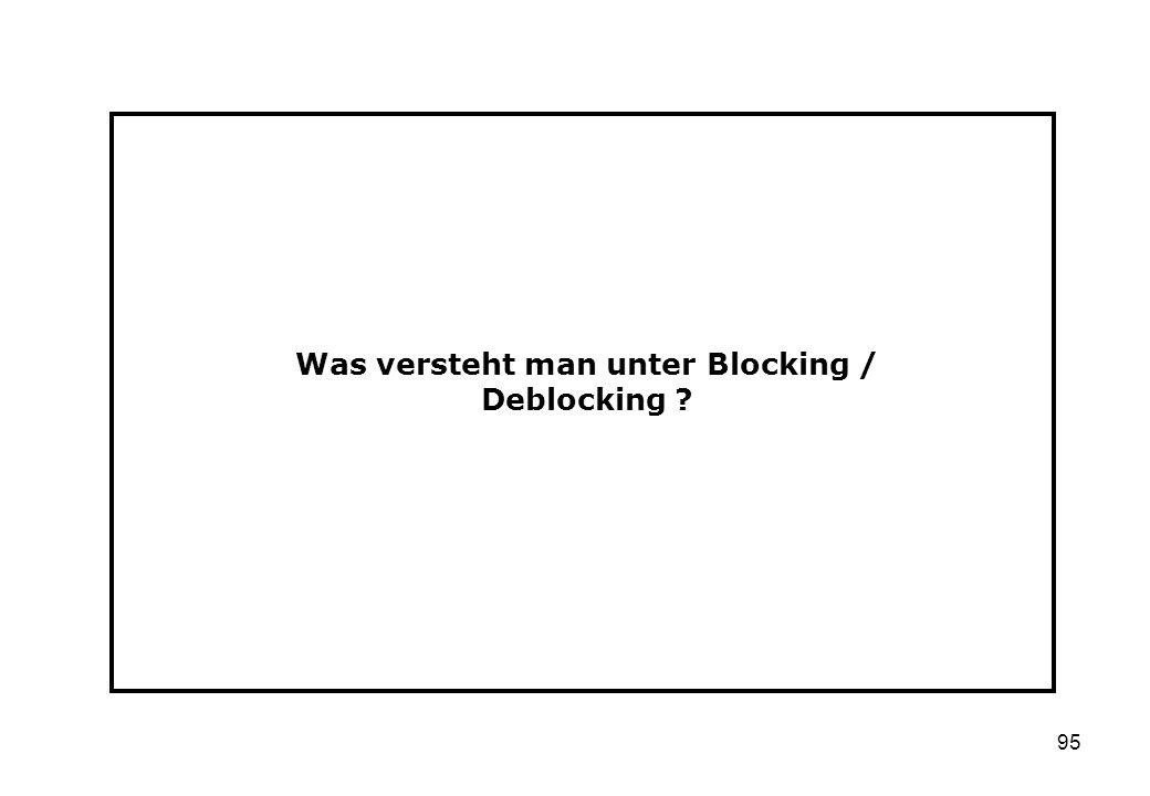 Was versteht man unter Blocking / Deblocking