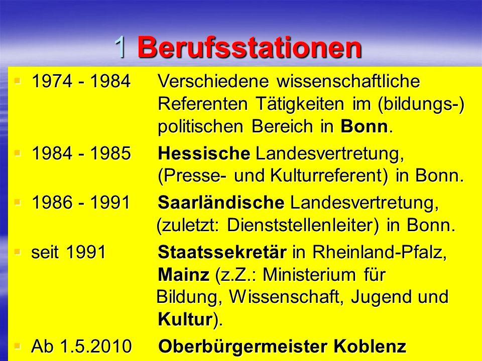 1 Berufsstationen 1974 - 1984 Verschiedene wissenschaftliche Referenten Tätigkeiten im (bildungs-) politischen Bereich in Bonn.