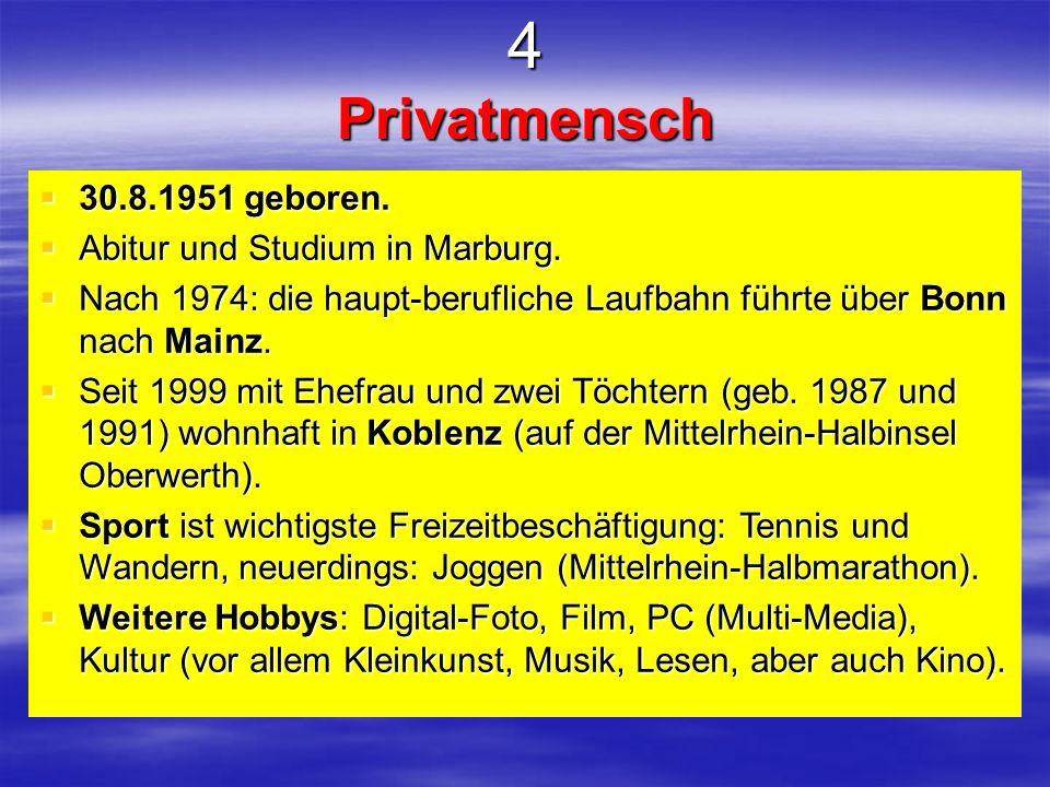4 Privatmensch 30.8.1951 geboren. Abitur und Studium in Marburg.