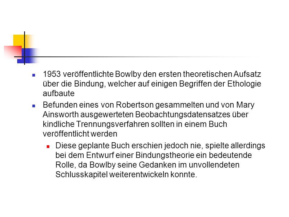 1953 veröffentlichte Bowlby den ersten theoretischen Aufsatz über die Bindung, welcher auf einigen Begriffen der Ethologie aufbaute