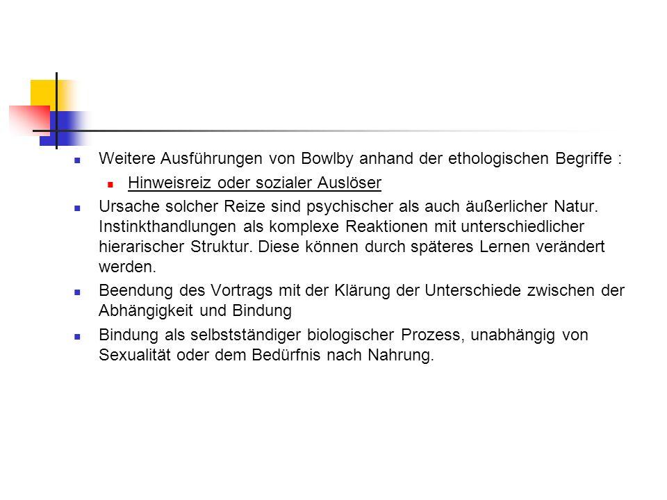 Weitere Ausführungen von Bowlby anhand der ethologischen Begriffe :