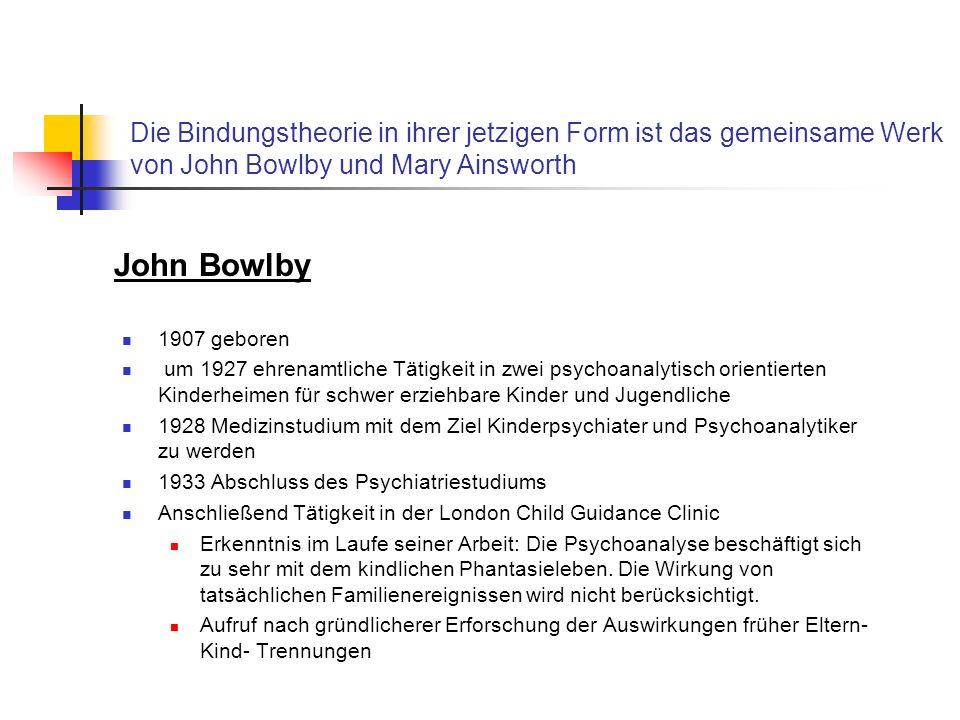 John Bowlby Die Bindungstheorie in ihrer jetzigen Form ist das gemeinsame Werk von John Bowlby und Mary Ainsworth.