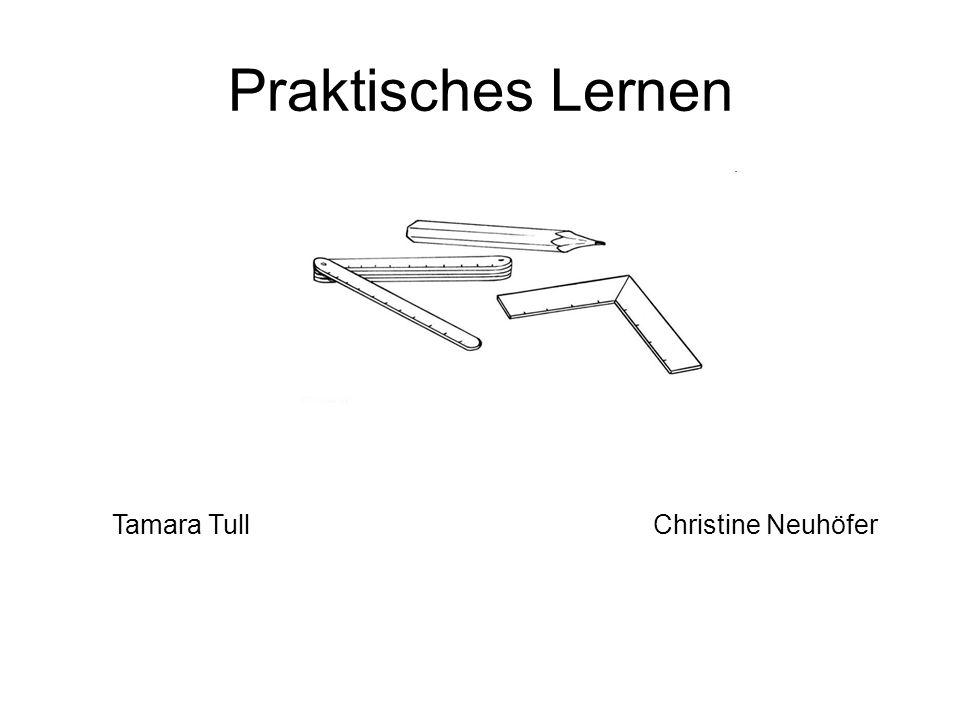 Praktisches Lernen Tamara Tull Christine Neuhöfer.