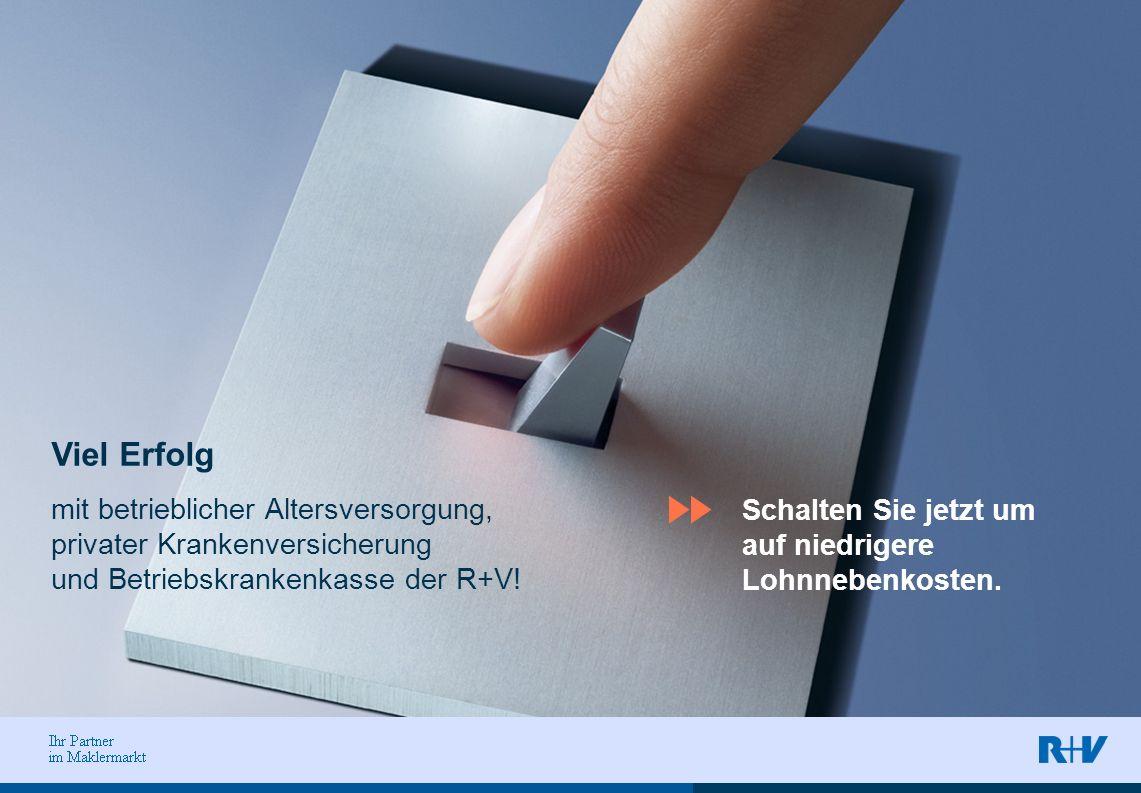 Viel Erfolg mit betrieblicher Altersversorgung, privater Krankenversicherung und Betriebskrankenkasse der R+V!
