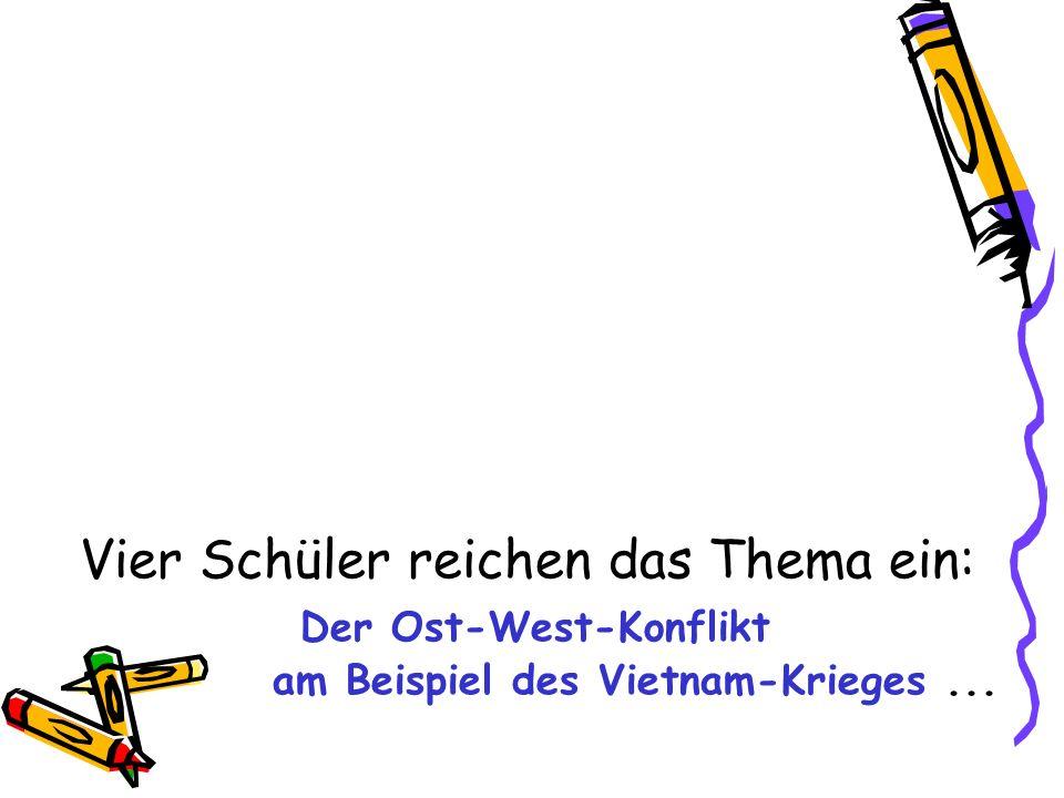 Vier Schüler reichen das Thema ein: Der Ost-West-Konflikt am Beispiel des Vietnam-Krieges ...