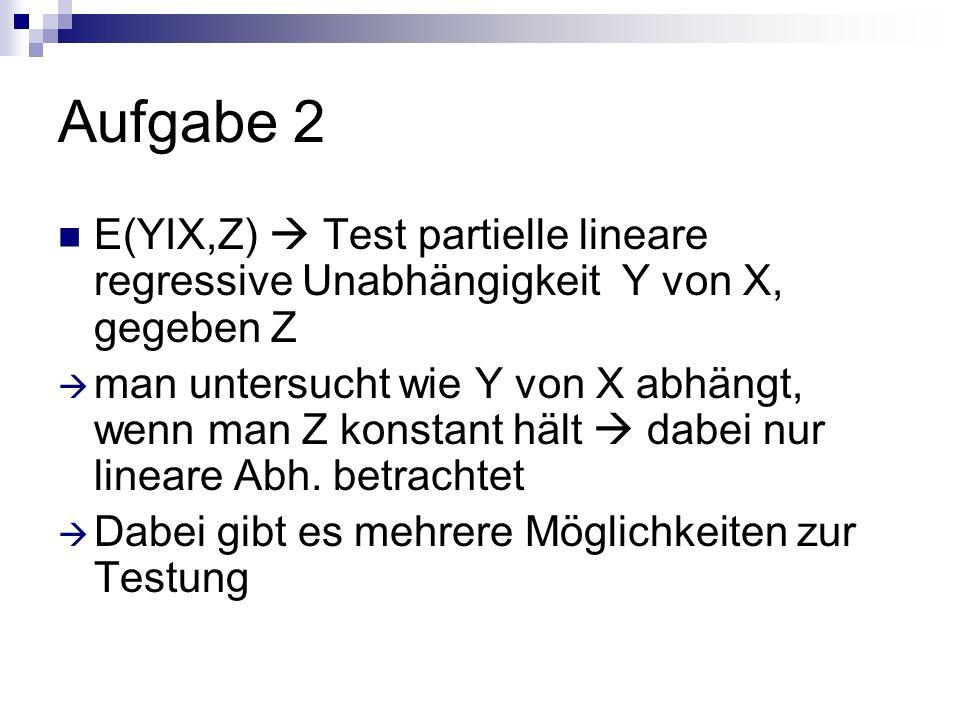 Aufgabe 2 E(YIX,Z)  Test partielle lineare regressive Unabhängigkeit Y von X, gegeben Z.