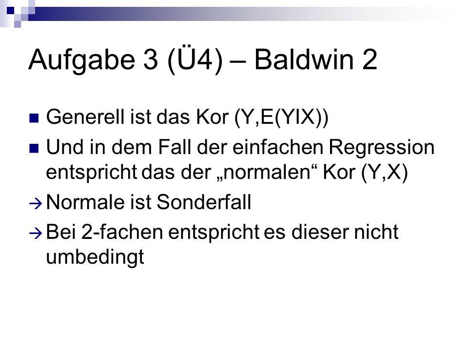 Aufgabe 3 (Ü4) – Baldwin 2 Generell ist das Kor (Y,E(YIX))
