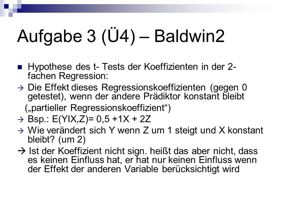 Aufgabe 3 (Ü4) – Baldwin2 Hypothese des t- Tests der Koeffizienten in der 2- fachen Regression: