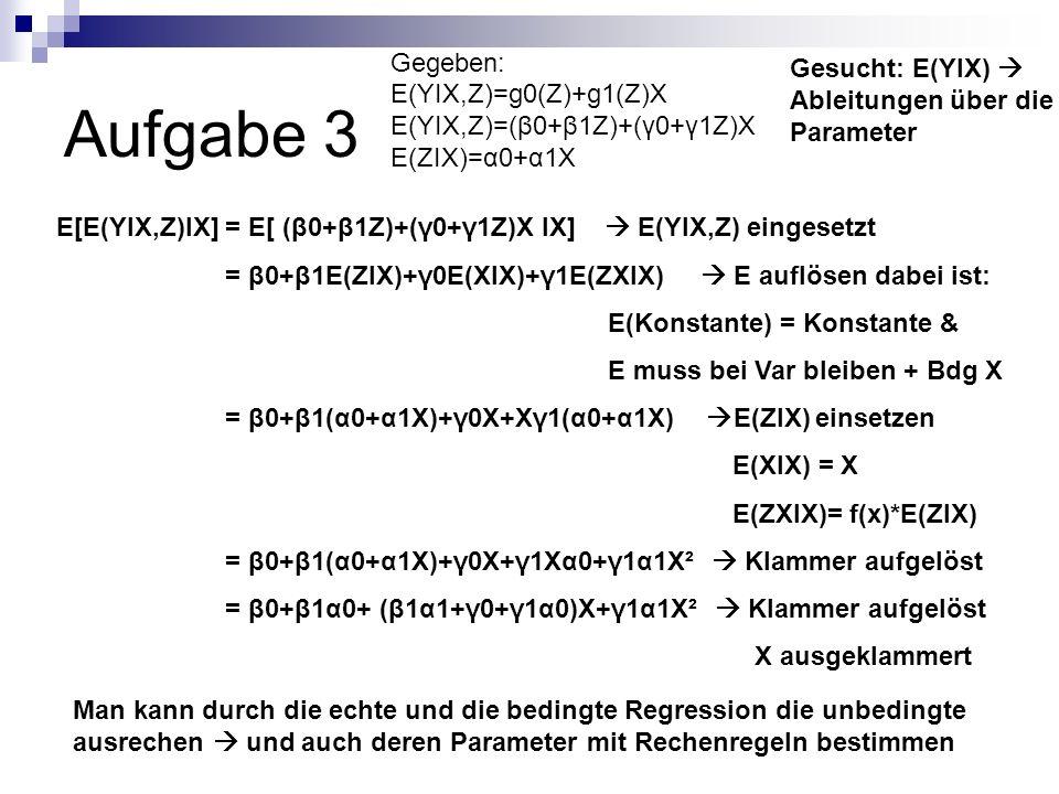 Aufgabe 3 Gegeben: E(YIX,Z)=g0(Z)+g1(Z)X E(YIX,Z)=(β0+β1Z)+(γ0+γ1Z)X