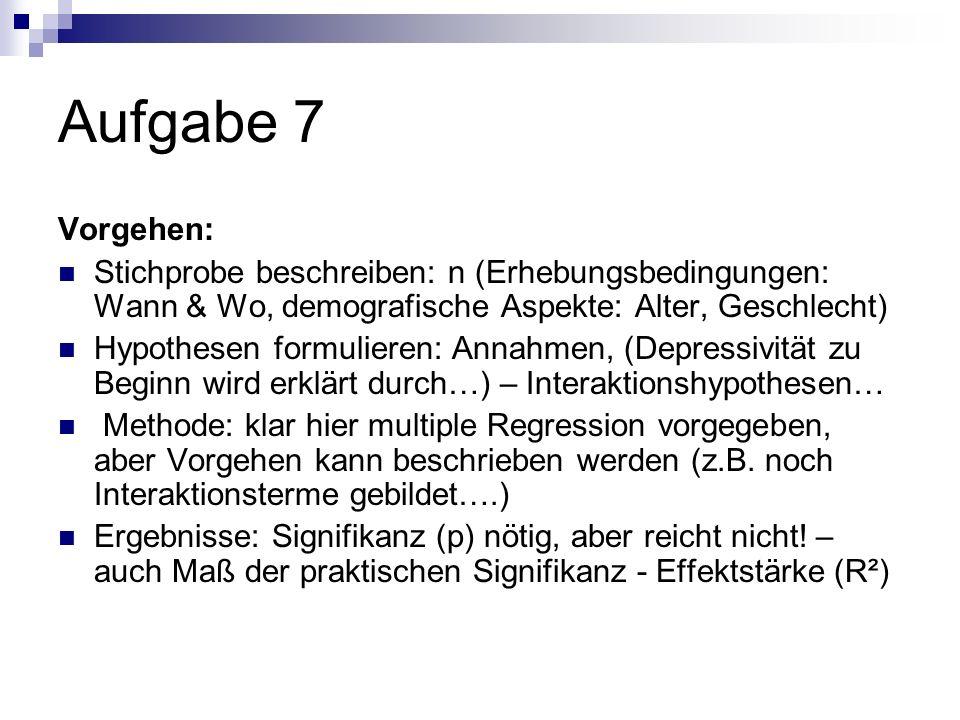 Aufgabe 7 Vorgehen: Stichprobe beschreiben: n (Erhebungsbedingungen: Wann & Wo, demografische Aspekte: Alter, Geschlecht)
