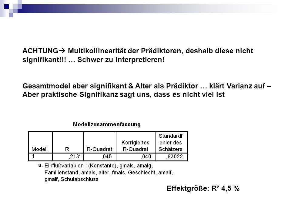 ACHTUNG Multikollinearität der Prädiktoren, deshalb diese nicht signifikant!!! … Schwer zu interpretieren!