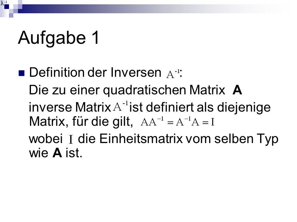 Aufgabe 1 Definition der Inversen :